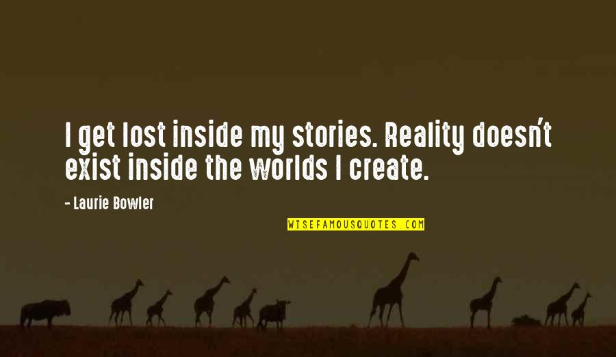 Worlds Quotes By Laurie Bowler: I get lost inside my stories. Reality doesn't