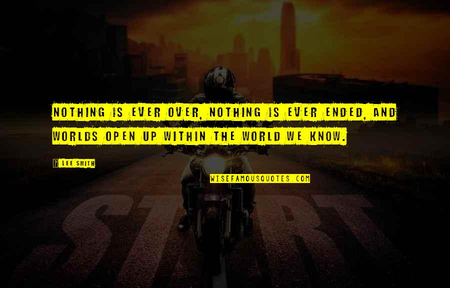 Worlds Quotes By Lee Smith: Nothing is ever over, nothing is ever ended,