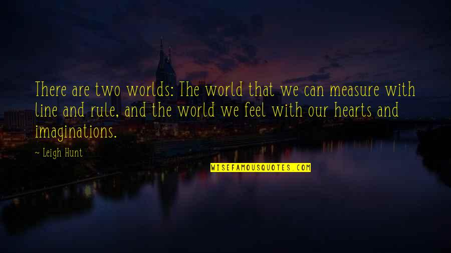 Worlds Quotes By Leigh Hunt: There are two worlds: The world that we