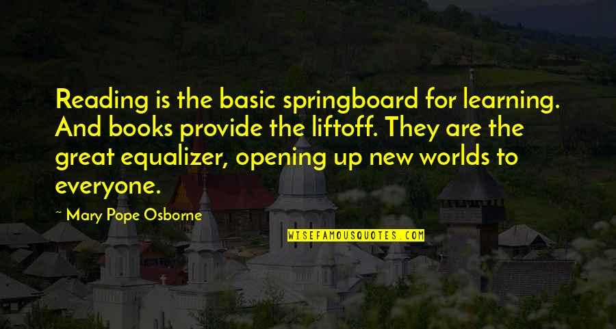 Worlds Quotes By Mary Pope Osborne: Reading is the basic springboard for learning. And
