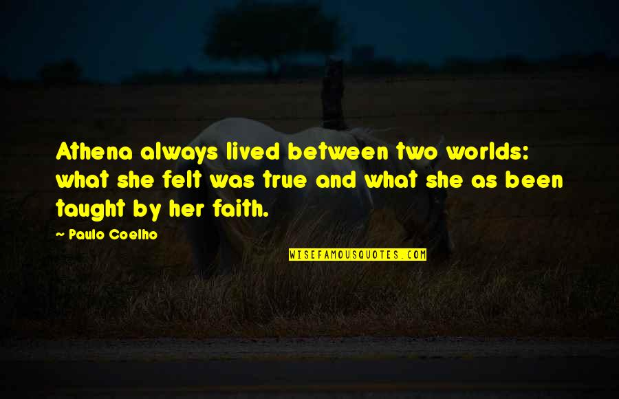 Worlds Quotes By Paulo Coelho: Athena always lived between two worlds: what she