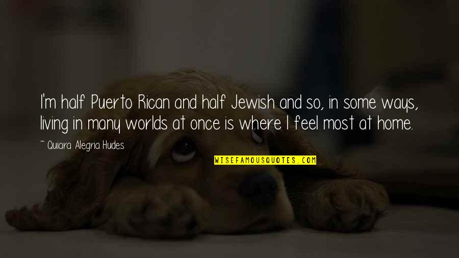 Worlds Quotes By Quiara Alegria Hudes: I'm half Puerto Rican and half Jewish and