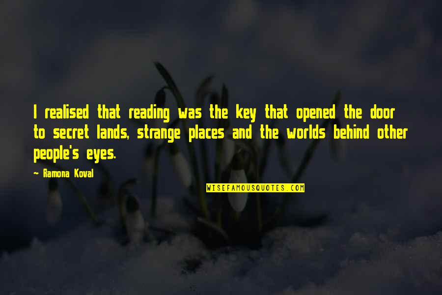 Worlds Quotes By Ramona Koval: I realised that reading was the key that