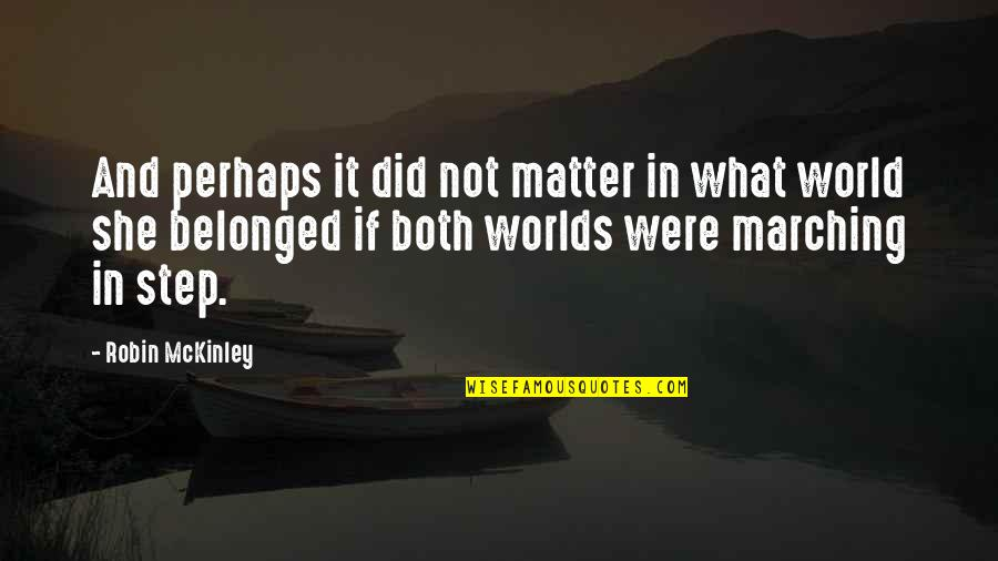 Worlds Quotes By Robin McKinley: And perhaps it did not matter in what