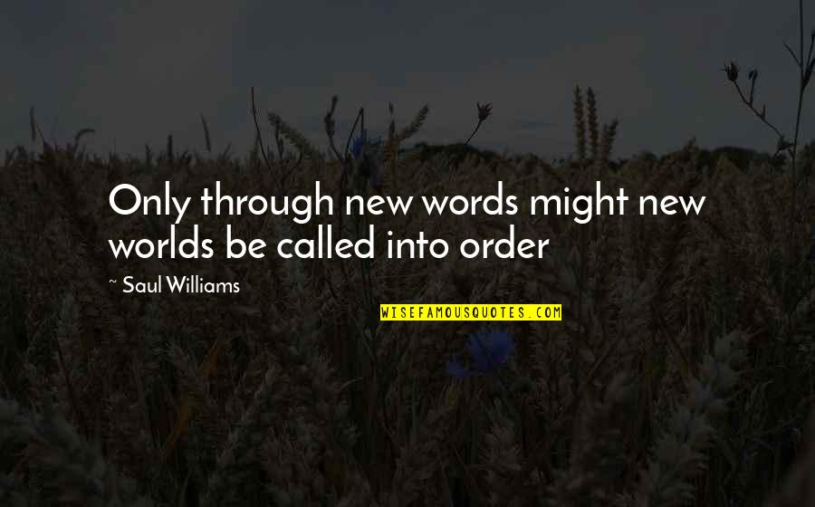 Worlds Quotes By Saul Williams: Only through new words might new worlds be