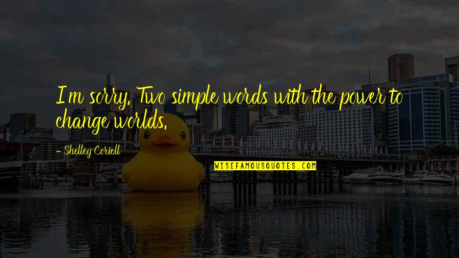 Worlds Quotes By Shelley Coriell: I'm sorry. Two simple words with the power