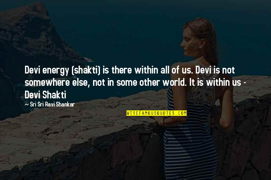 Worlds Quotes By Sri Sri Ravi Shankar: Devi energy (shakti) is there within all of