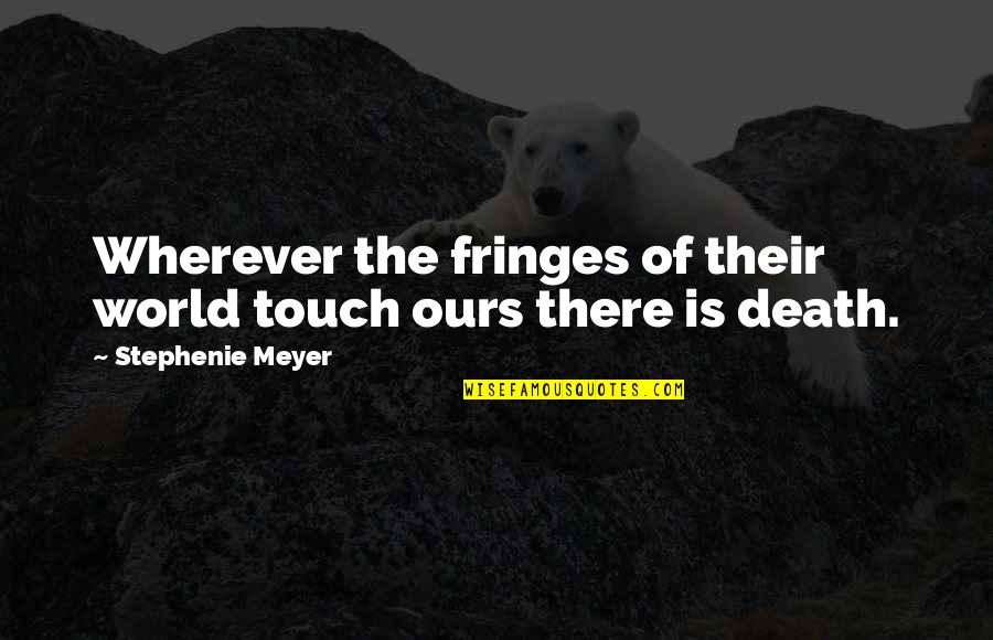 Worlds Quotes By Stephenie Meyer: Wherever the fringes of their world touch ours