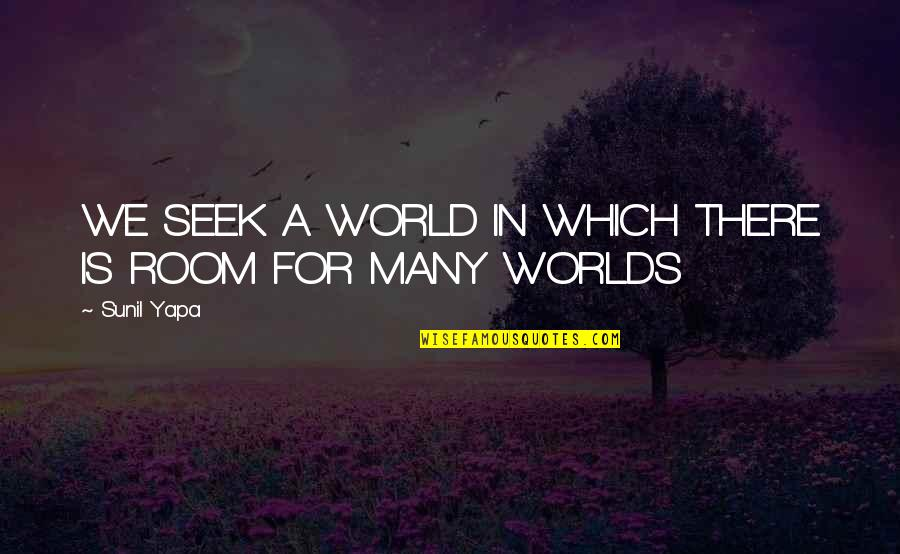 Worlds Quotes By Sunil Yapa: WE SEEK A WORLD IN WHICH THERE IS