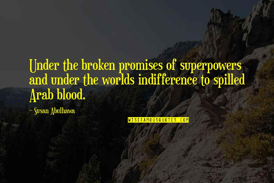 Worlds Quotes By Susan Abulhawa: Under the broken promises of superpowers and under