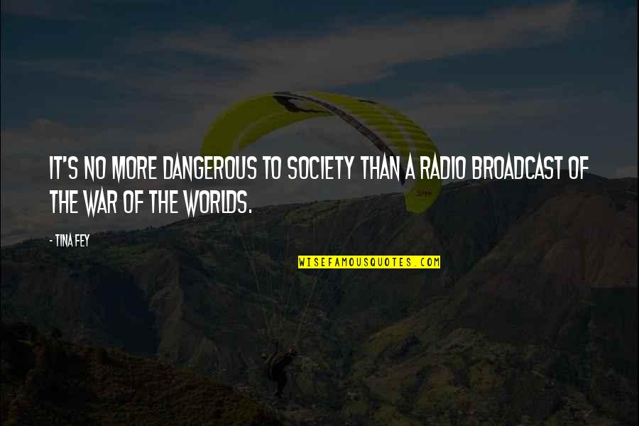 Worlds Quotes By Tina Fey: It's no more dangerous to society than a