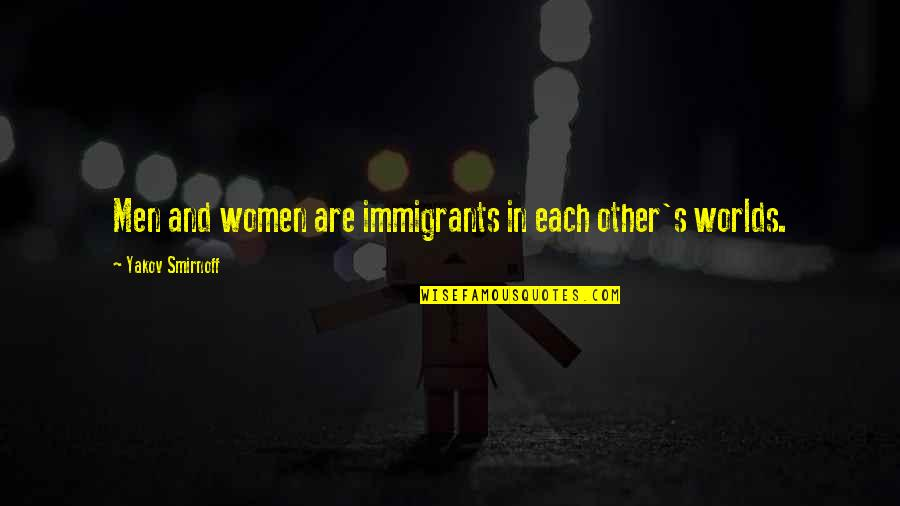 Worlds Quotes By Yakov Smirnoff: Men and women are immigrants in each other's