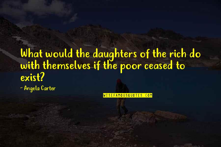 Worlds Worst Quotes By Angela Carter: What would the daughters of the rich do