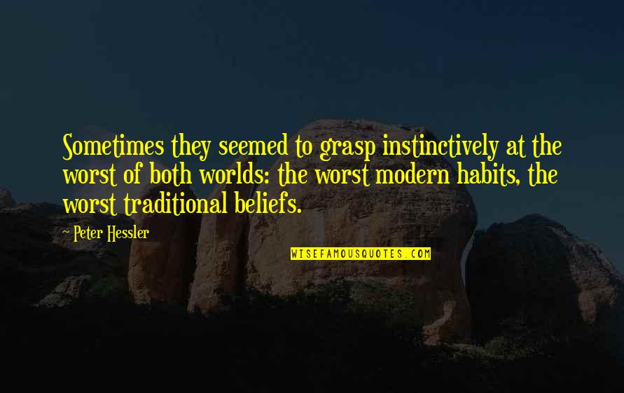 Worlds Worst Quotes By Peter Hessler: Sometimes they seemed to grasp instinctively at the