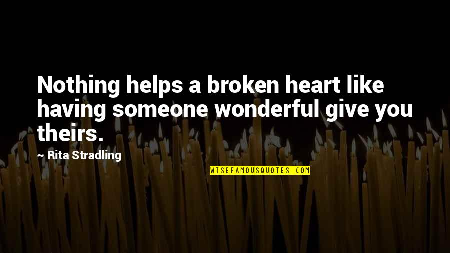 Worlds Worst Quotes By Rita Stradling: Nothing helps a broken heart like having someone
