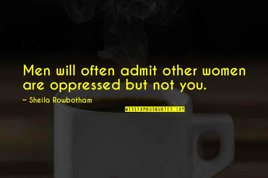 Worlds Worst Quotes By Sheila Rowbotham: Men will often admit other women are oppressed