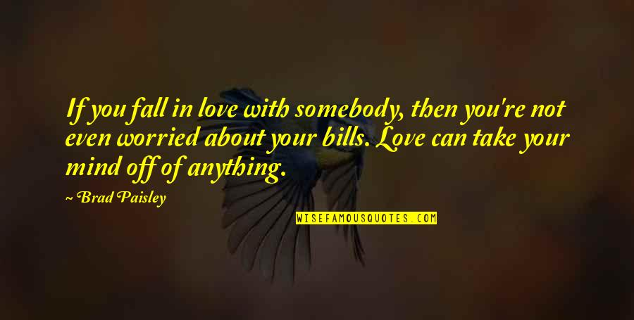 Worried For Love Quotes By Brad Paisley: If you fall in love with somebody, then