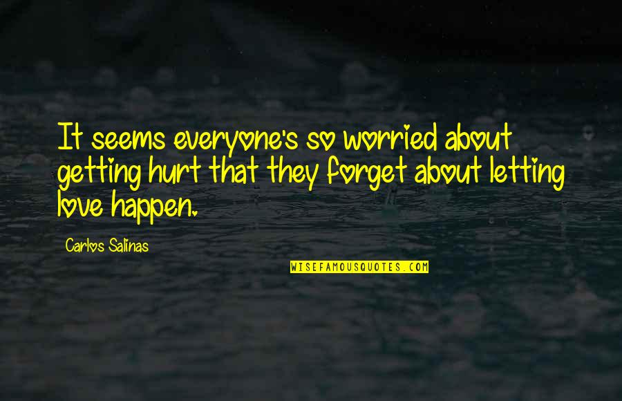 Worried For Love Quotes By Carlos Salinas: It seems everyone's so worried about getting hurt