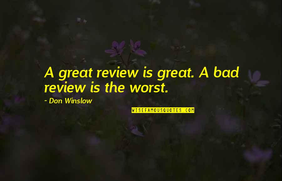 Worried For Love Quotes By Don Winslow: A great review is great. A bad review