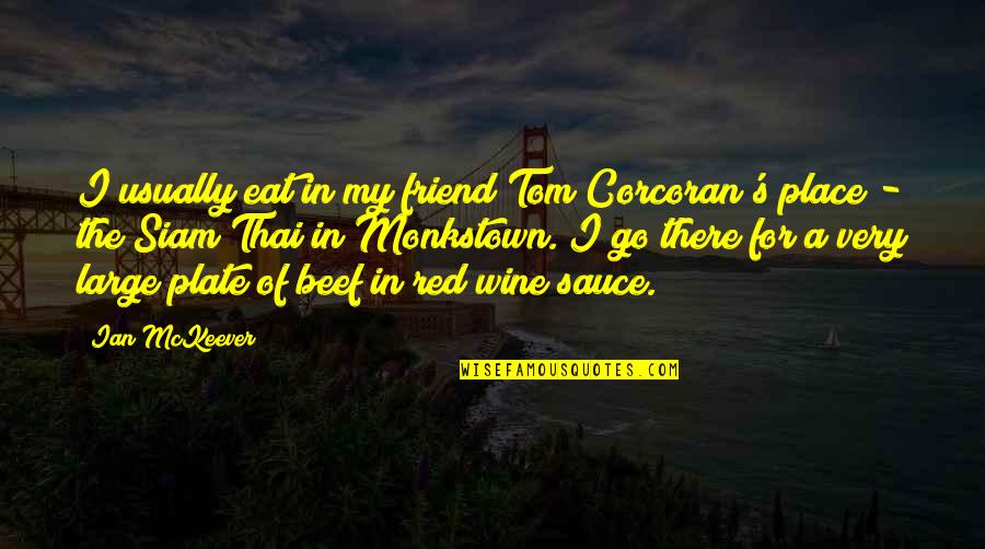 Worried For Love Quotes By Ian McKeever: I usually eat in my friend Tom Corcoran's
