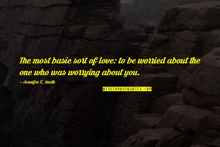 Worried For Love Quotes By Jennifer E. Smith: The most basic sort of love: to be