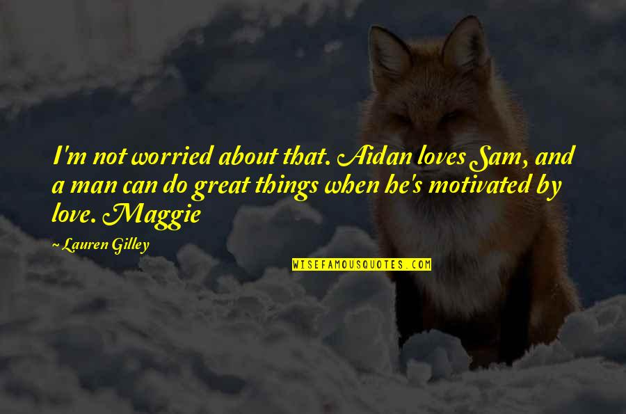Worried For Love Quotes By Lauren Gilley: I'm not worried about that. Aidan loves Sam,