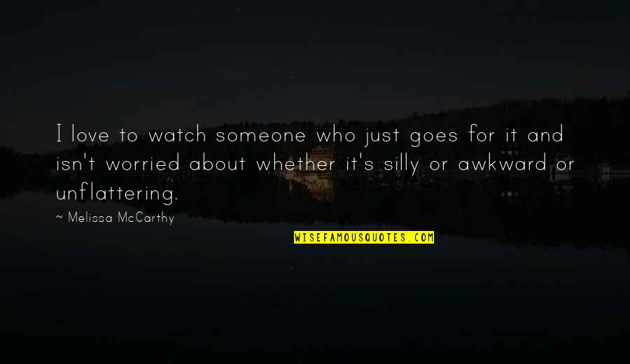 Worried For Love Quotes By Melissa McCarthy: I love to watch someone who just goes