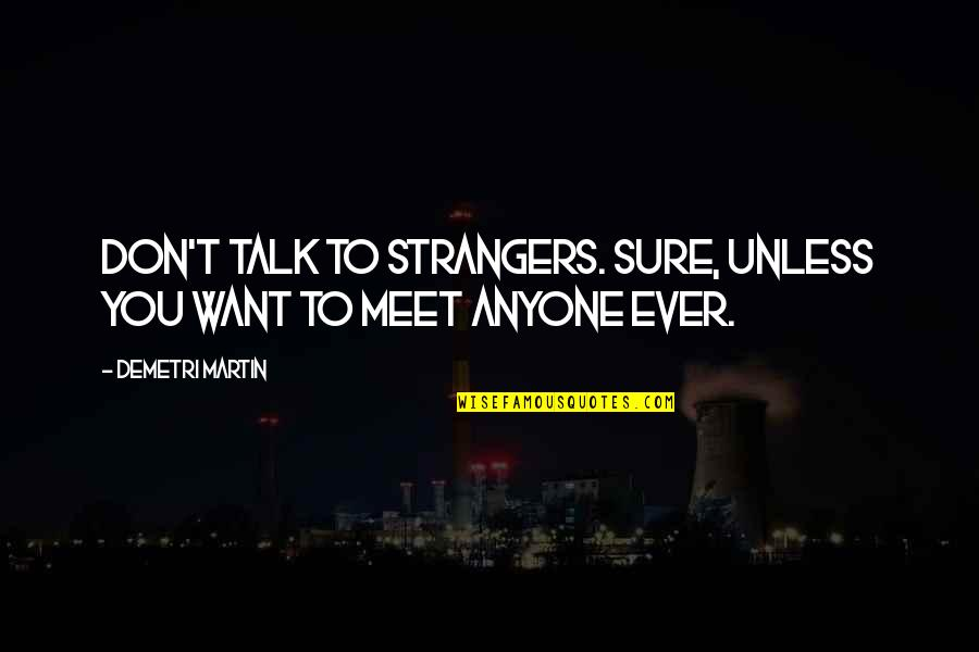 Worry About Someone You Love Quotes By Demetri Martin: Don't talk to strangers. Sure, unless you want