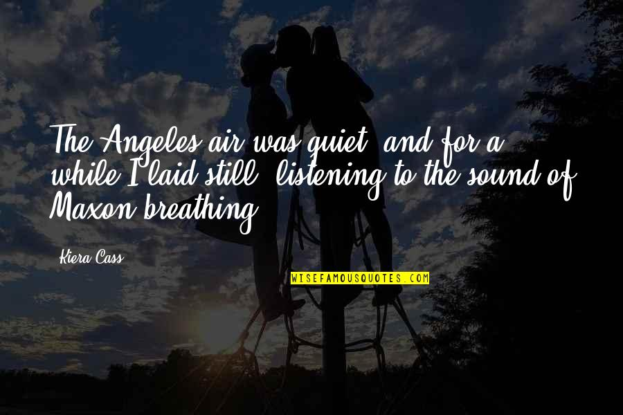 Worry About Someone You Love Quotes By Kiera Cass: The Angeles air was quiet, and for a