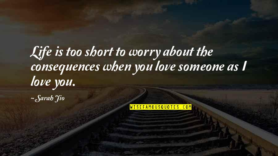 Worry About Someone You Love Quotes By Sarah Jio: Life is too short to worry about the