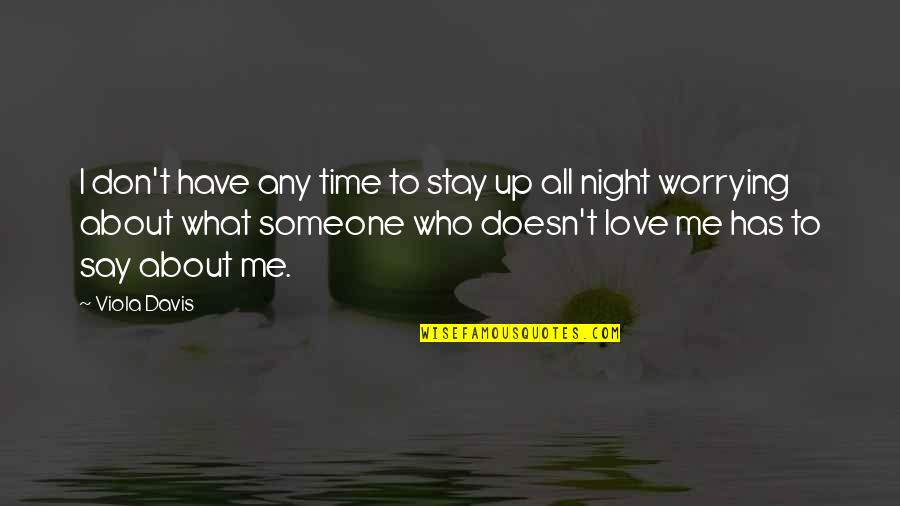 Worry About Someone You Love Quotes By Viola Davis: I don't have any time to stay up