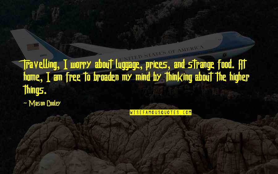 Worry Free Mind Quotes By Mason Cooley: Travelling, I worry about luggage, prices, and strange