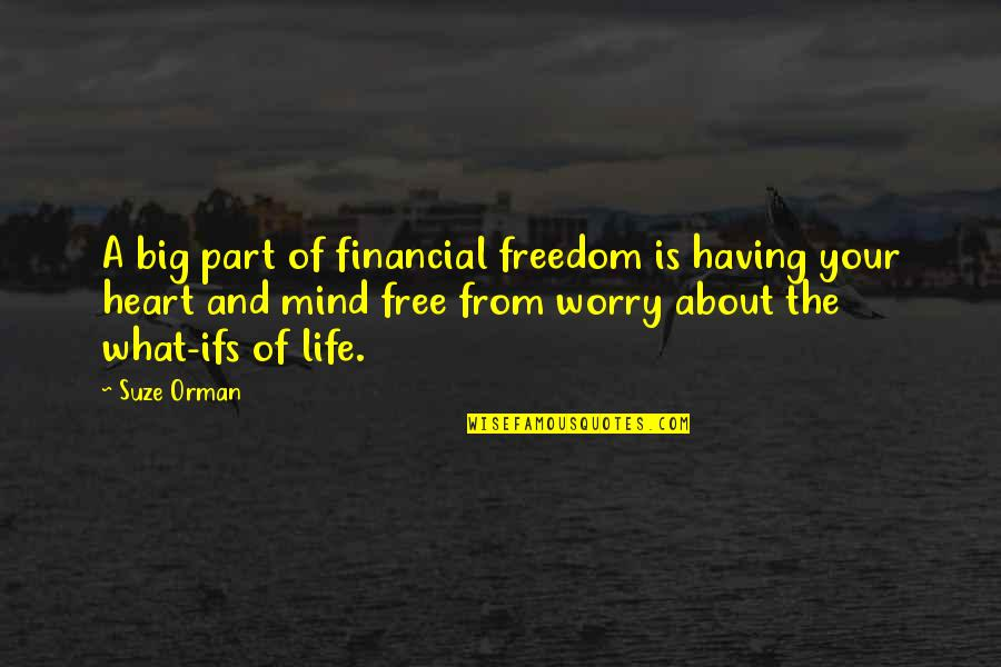 Worry Free Mind Quotes By Suze Orman: A big part of financial freedom is having