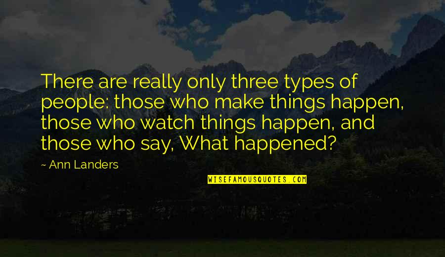 Worry When I Stop Arguing Quotes By Ann Landers: There are really only three types of people: