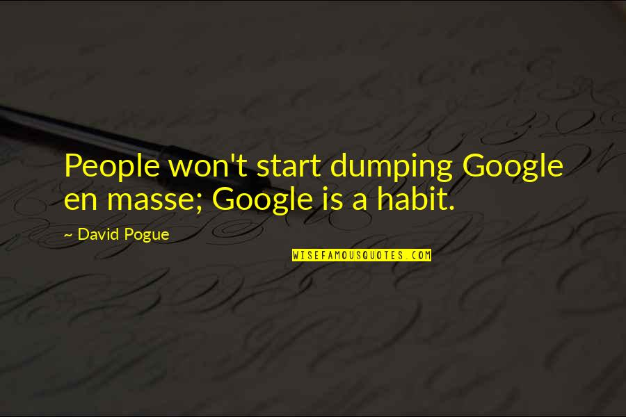 Worry When I Stop Arguing Quotes By David Pogue: People won't start dumping Google en masse; Google