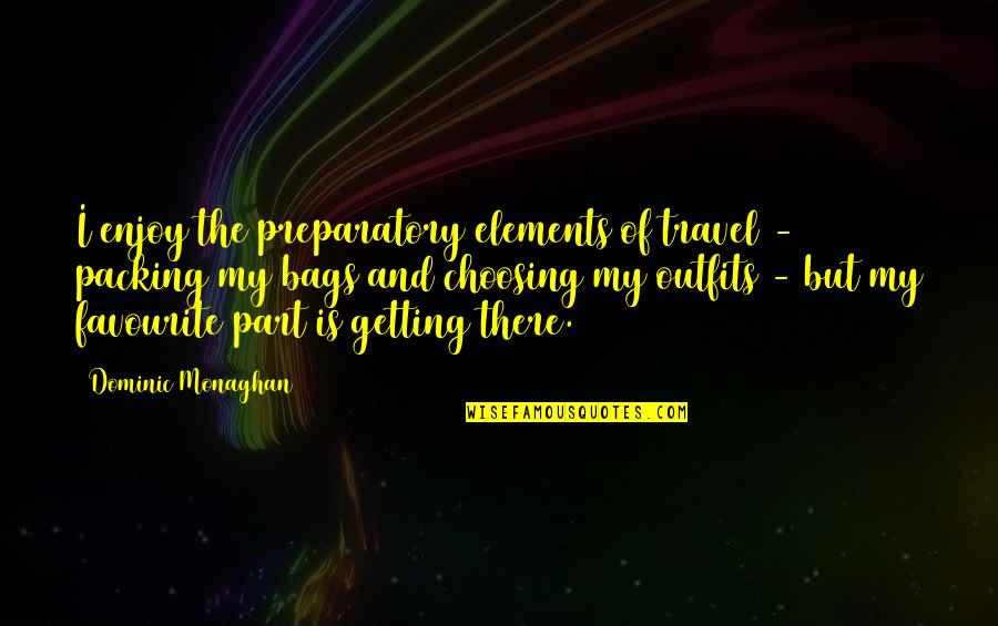 Worry When I Stop Arguing Quotes By Dominic Monaghan: I enjoy the preparatory elements of travel -