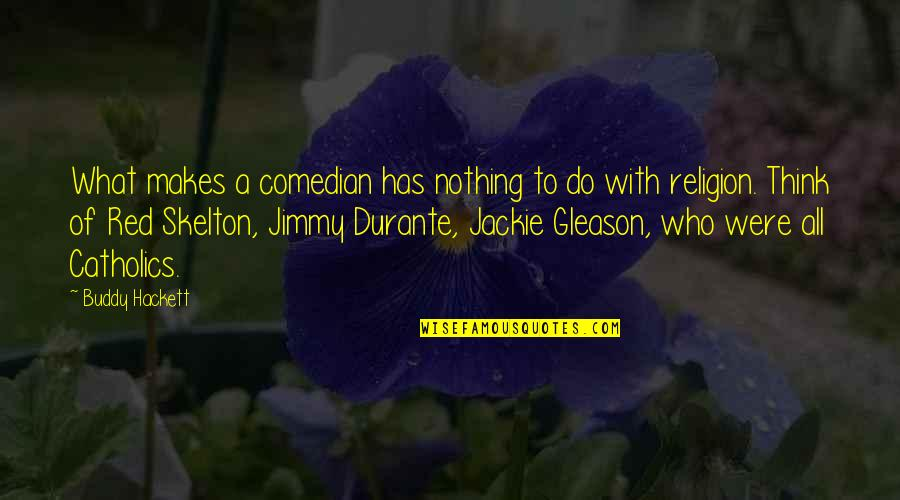Worrying Needlessly Quotes By Buddy Hackett: What makes a comedian has nothing to do