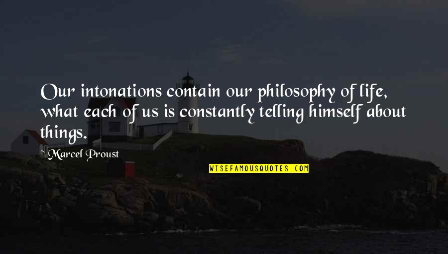 Worrying Needlessly Quotes By Marcel Proust: Our intonations contain our philosophy of life, what