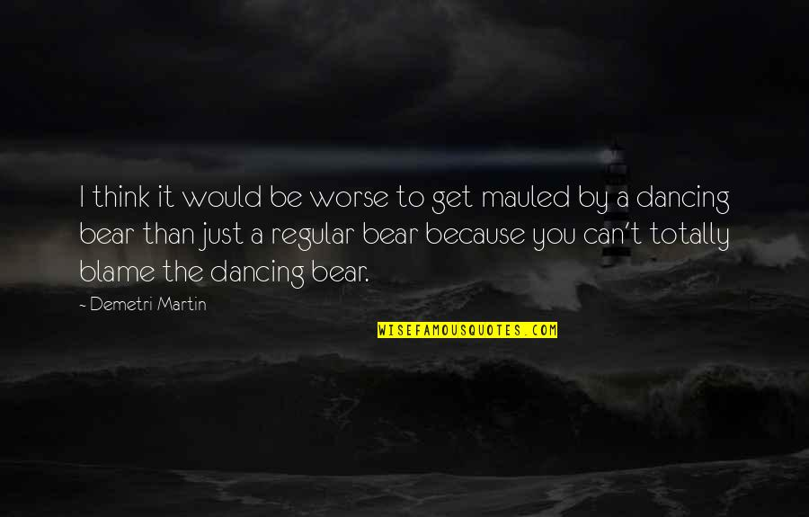 Worse Quotes By Demetri Martin: I think it would be worse to get