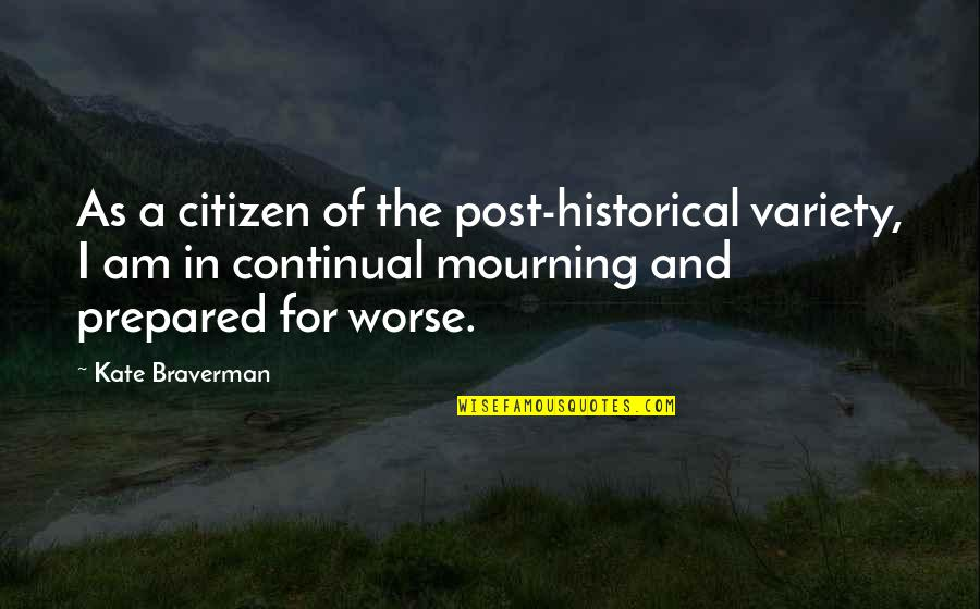 Worse Quotes By Kate Braverman: As a citizen of the post-historical variety, I