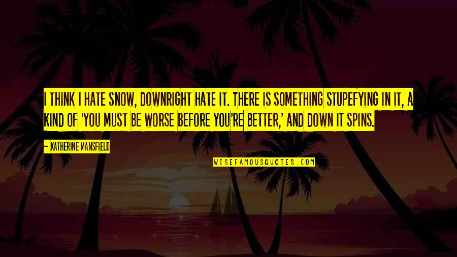 Worse Quotes By Katherine Mansfield: I think I hate snow, downright hate it.
