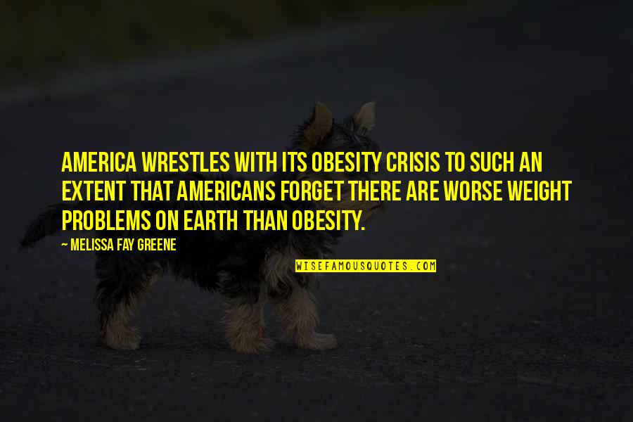 Worse Quotes By Melissa Fay Greene: America wrestles with its obesity crisis to such