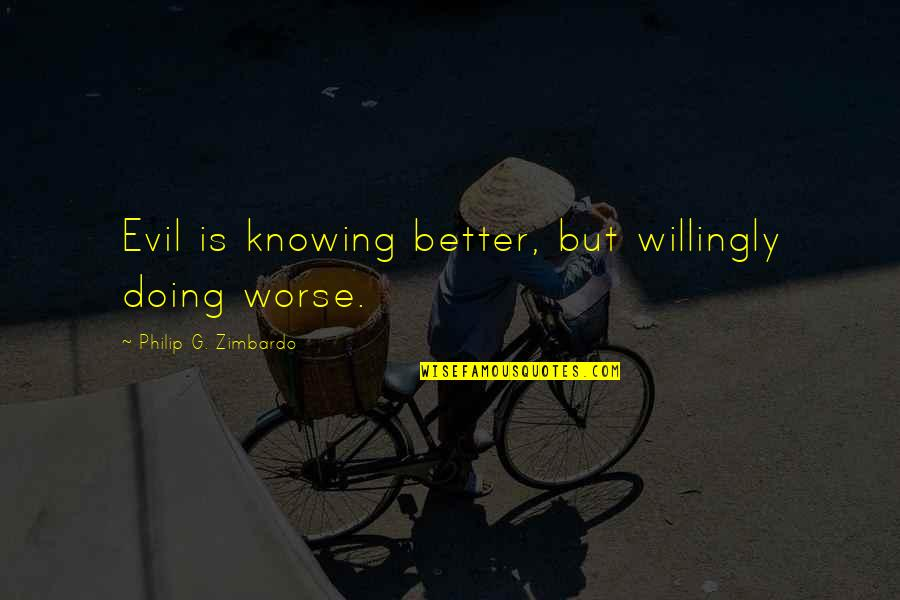 Worse Quotes By Philip G. Zimbardo: Evil is knowing better, but willingly doing worse.
