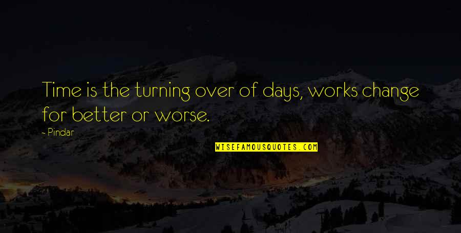 Worse Quotes By Pindar: Time is the turning over of days, works