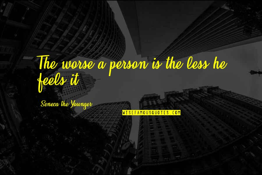 Worse Quotes By Seneca The Younger: The worse a person is the less he