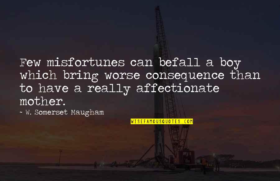 Worse Quotes By W. Somerset Maugham: Few misfortunes can befall a boy which bring