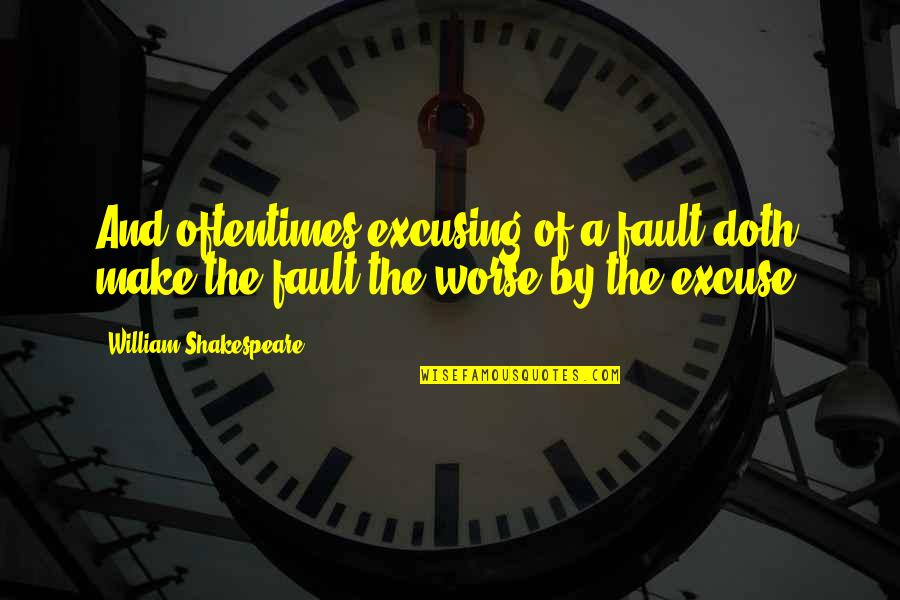 Worse Quotes By William Shakespeare: And oftentimes excusing of a fault doth make