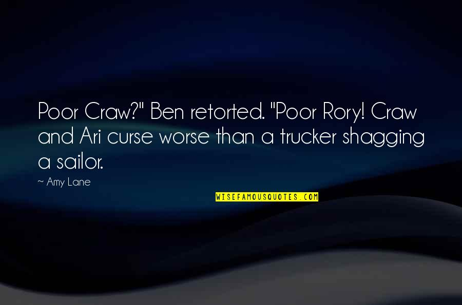 "Worse Than Funny Quotes By Amy Lane: Poor Craw?"" Ben retorted. ""Poor Rory! Craw and"