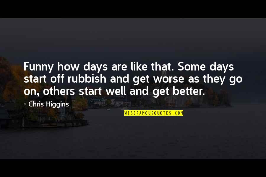 Worse Than Funny Quotes By Chris Higgins: Funny how days are like that. Some days