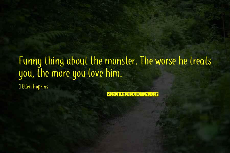 Worse Than Funny Quotes By Ellen Hopkins: Funny thing about the monster. The worse he